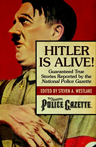9781504022156: Hitler Is Alive!: Guaranteed True Stories Reported by the National Police Gazette