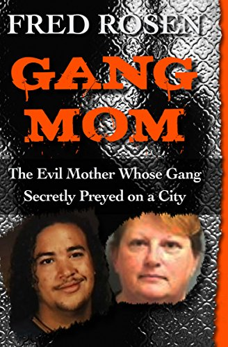 9781504023061: Gang Mom: The Evil Mother Whose Gang Secretly Preyed on a City