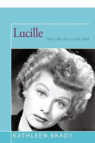 9781504023719: Lucille: The Life of Lucille Ball