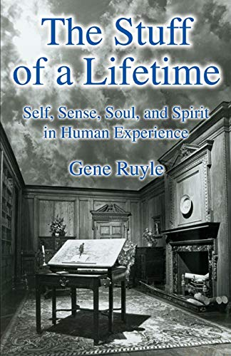 9781504029452: The Stuff of a Lifetime: Self, Sense, Soul, and Spirit in Human Experience