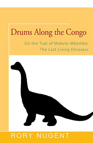9781504036900: Drums Along the Congo: On the Trail of Mokele-Mbembe, the Last Living Dinosur