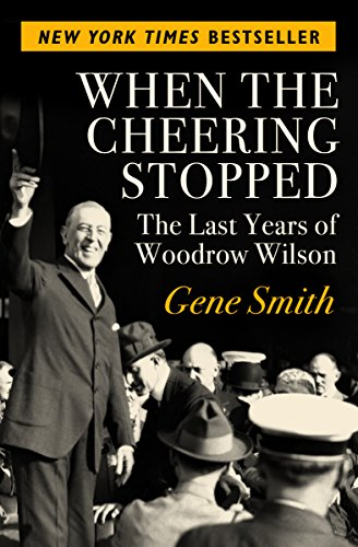 9781504049399: When the Cheering Stopped: The Last Years of Woodrow Wilson