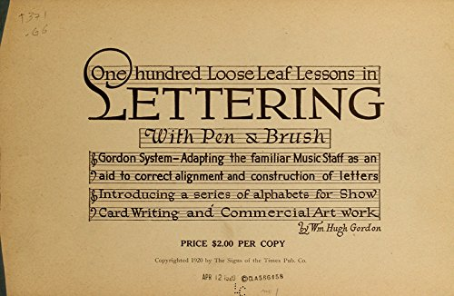 9781504205559: One Hundred Loose Leaf Lessons in Lettering With Pen and Brush: Gordon System, Adapting the Familiar Music Staff as an Aid to Correct Alignment and Construction of Letters, Introducing a Series of Alphabets for Show Card Writing and Commercial Art Work