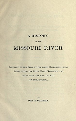 9781504220071: A History of the Missouri River: Discovery of the River By the Jesuit Explorers; Indian Tribes Along the River; Early Navigation and Craft Used; The Rise and Fall of Steamboating