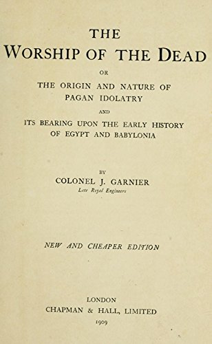 9781504232746: The Worship of the Dead; Or, The Origin and Nature of Pagan Idolatry and Its Bearing Upon the Early History of Egypt and Babylonia