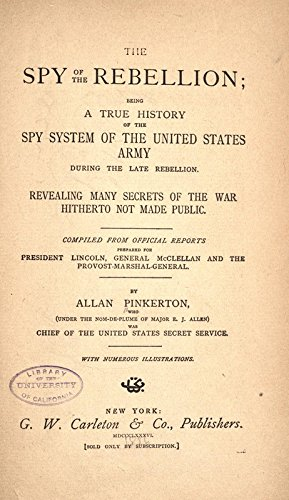 9781504240512: The Spy of the Rebellion: Being A True History of the Spy System of the United States Army During the Late Rebellion, Revealing Many Secrets of the War Hitherto Not Made Public