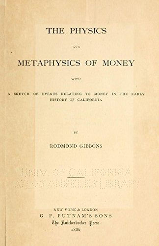 9781504245388: The Physics and Metaphysics of Money, With A Sketch of Events Relating to Money in the Early History of California