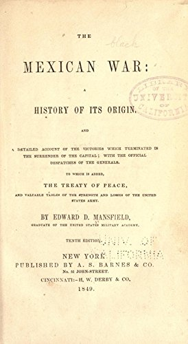 9781504272247: The Mexican War, A History of Its Origin: And A Detailed Account of the Victories Which Terminated in the Surrender of the Capital; With the Official Despatches of the Generals; To Which Is Added, The Treaty of Peace, and Valuable Tables of the Strength and Losses of the United States Army