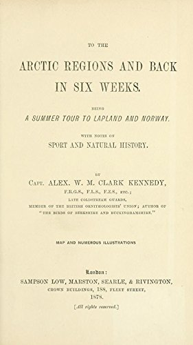 9781504279338: To the Arctic Regions and Back in Six Weeks: Being A Summer Tour to Lapland and Norway: With Notes On Sport and Natural History