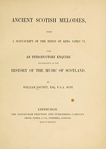 9781504283649: Ancient Scotish Melodies: From a Manuscript of the Reign of King James Vi: With An Introductory Enquiry Illustrative of the History of the Music of Scotland