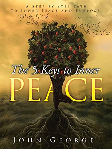 9781504300117: The 5 Keys To Inner Peace: A step by step path to inner peace and purpose