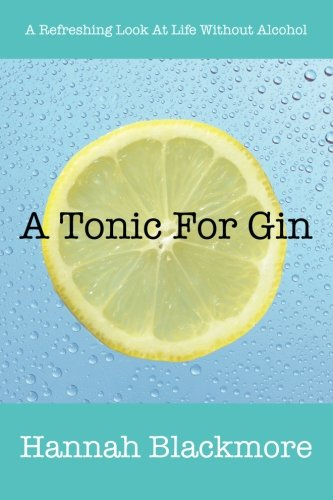 9781504300377: A Tonic For Gin: A Refreshing Look At Life Without Alcohol