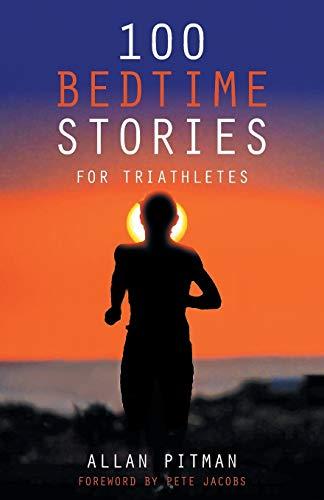 100 Bedtime Stories for Triathletes (Paperback): Allan Pitman