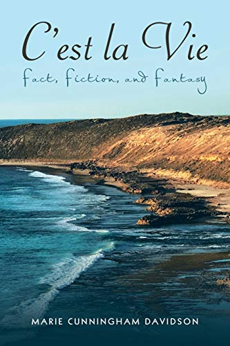 C'Est La Vie: Fact, Fiction, and Fantasy: Marie Cunningham Davidson