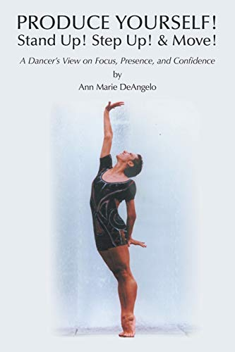 9781504325011: Produce Yourself! Stand Up! Step Up! & Move!: A Dancer's View on Focus, Presence, and Confidence