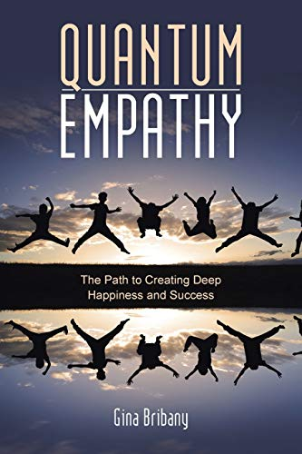 9781504325165: Quantum Empathy: The Path to Creating Deep Happiness and Success