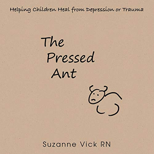 9781504325752: The Pressed Ant: Helping Children Heal from Depression or Trauma