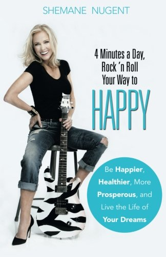 9781504326056: 4 Minutes a Day, Rock 'n Roll Your Way to HAPPY: Be Happier, Healthier, More Prosperous, and Live the Life of Your Dreams