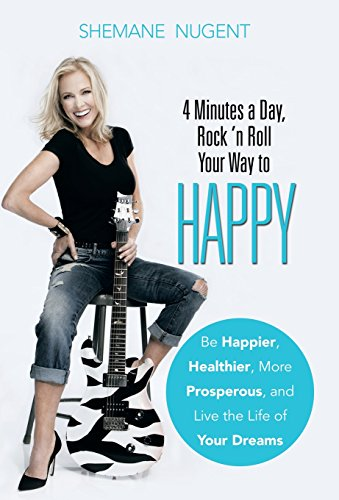 9781504326070: 4 Minutes a Day, Rock 'n Roll Your Way to HAPPY: Be Happier, Healthier, More Prosperous, and Live the Life of Your Dreams