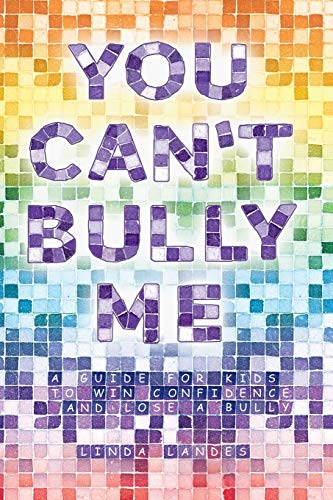 You Can't Bully Me: A guide for kids to win confidence and lose a bully: Landes, Linda
