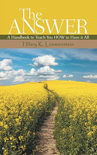 THE ANSWER: A Handbook to Teach You HOW to Have it All: Loewenstein, Hilary K.