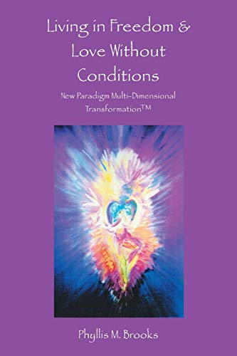 9781504327558: Living in Freedom & Love Without Conditions: New Paradigm Multi-Dimensional Transformation