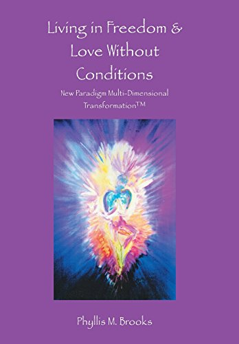 9781504327572: Living in Freedom & Love Without Conditions: New Paradigm Multi-dimensional Transformation