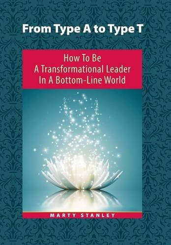 9781504327992: From Type A to Type T: How to Be a Transformational Leader in a Bottom-Line World
