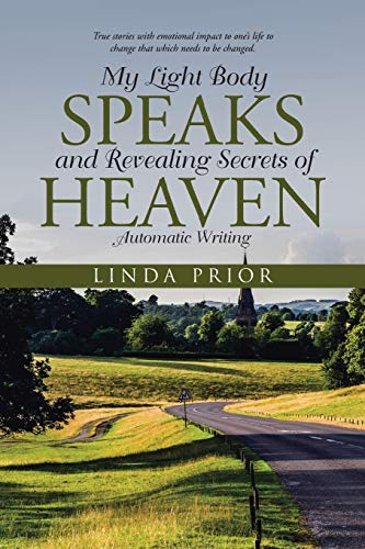 My Light Body Speaks and Revealing Secrets of Heaven: Automatic Writing: Prior, Linda