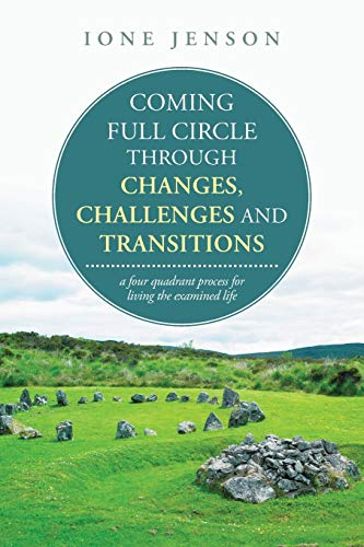 9781504328579: Coming full circle through changes, challenges and transitions: a four quadrant process for living the examined life