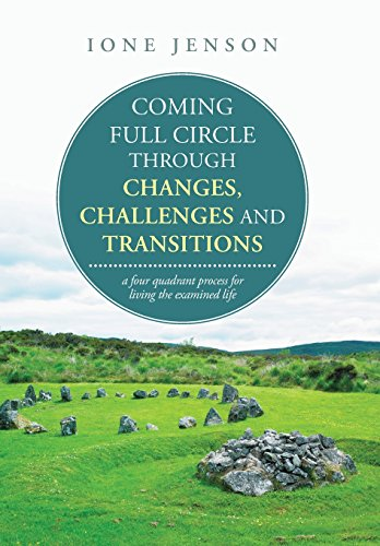 9781504328593: Coming full circle through changes, challenges and transitions: a four quadrant process for living the examined life