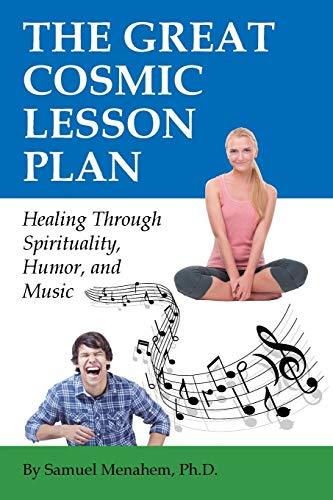 The Great Cosmic Lesson Plan: Healing through spirituality, humor and music: Menahem, Samuel