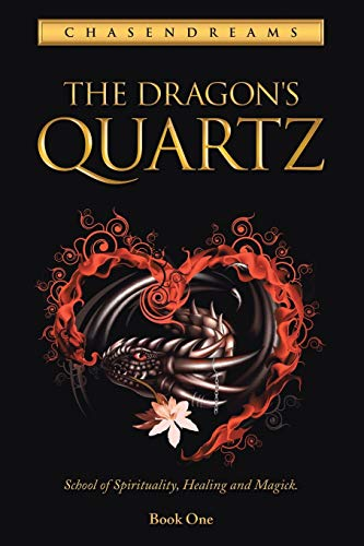 1: The Dragon's Quartz: School of spirituality, healing and magick. Book One: Chasendreams