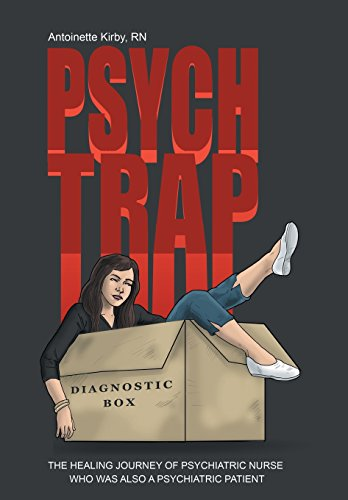 9781504330602: Psych Trap: THE HEALING JOURNEY OF PSYCHIATRIC NURSE WHO WAS ALSO A PSYCHIATRIC PATIENT
