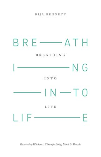 9781504330671: Breathing Into Life: Recovering Wholeness Through Body, Mind & Breath