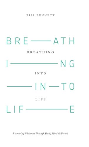 9781504330695: Breathing Into Life: Recovering Wholeness Through Body, Mind & Breath