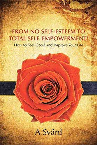 9781504331050: From No Self-Esteem to Total Self-Empowerment!: How to Feel Good and Improve Your Life
