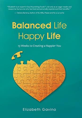 9781504331401: Balanced Life Happy Life: 13 Weeks to Creating a Happier You