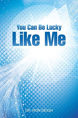 You Can Be Lucky Like Me: Dr. Ron Deigh