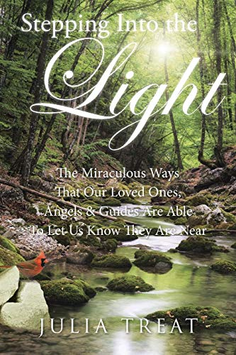 9781504333061: Stepping Into the Light: The Miraculous Ways That Our Loved Ones, Angels & Guides Are Able To Let Us Know They Are Near