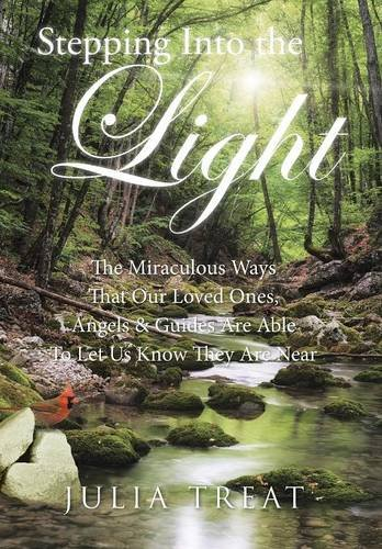 9781504333085: Stepping Into the Light: The Miraculous Ways That Our Loved Ones, Angels & Guides Are Able To Let Us Know They Are Near