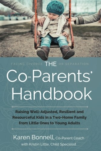 9781504333207: The Co-Parents' Handbook: Raising Well-Adjusted, Resilient, and Resourceful Kids in a Two-Home Family—From Little Ones to Young Adults