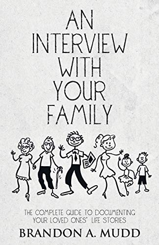 9781504333412: An Interview with Your Family: The Complete Guide to Documenting Your Loved Ones' Life Stories