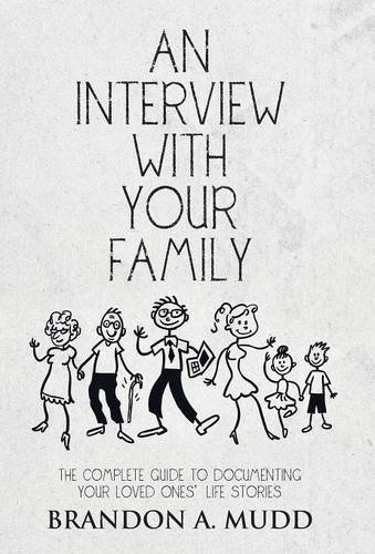 9781504333436: An Interview with Your Family: The Complete Guide to Documenting Your Loved Ones' Life Stories