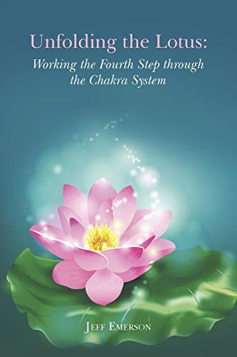 9781504333566: Unfolding the Lotus: Working the Fourth Step through the Chakra System