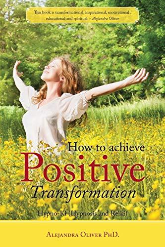 9781504335416: How to achieve Positive Transformation: Hypno-Ki (Hypnosis and Reiki)