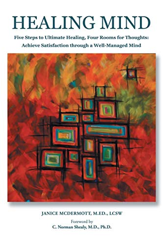 HEALING MIND:: Five Steps to Ultimate Healing, Four Rooms for Thoughts: Achieving Satisfaction ...