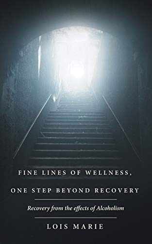 9781504340663: Fine Lines of Wellness, One Step Beyond Recovery: Recovery from the effects of Alcoholism