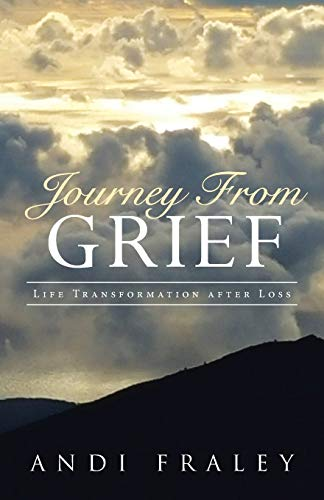 9781504342780: Journey From Grief: Life Transformation after Loss