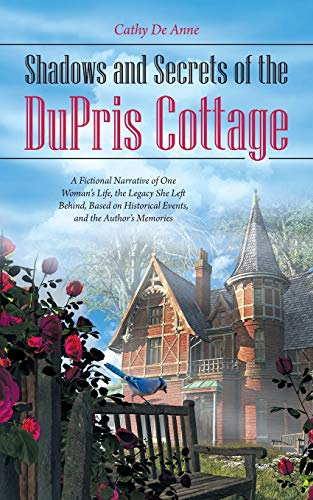 9781504343169: Shadows and Secrets of the DuPris Cottage: A Fictional Narrative of One Woman's Life, the Legacy She Left Behind, Based on Historical Events, and the Author's Memories